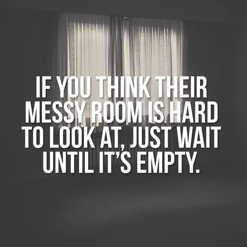 Pin by Lee Martz on family | Messy room quotes, Empty ...