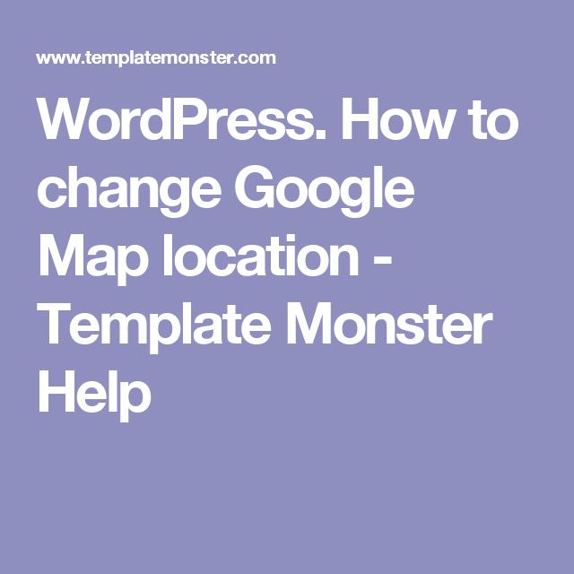 WordPress. How to change Google Map location | Wordpress