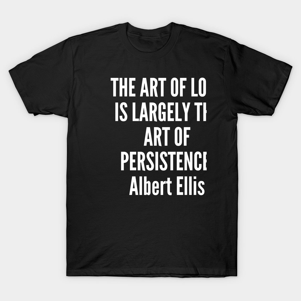The Art Of Love Is Largely The Art Of Persistence Love Classic T