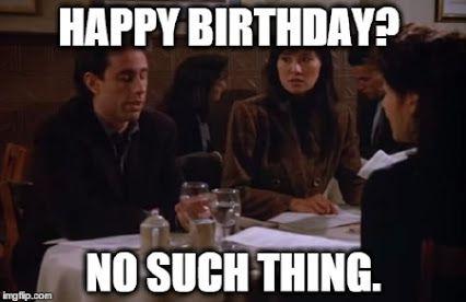 seinfeld birthday meme Seinfeld classic | Birthday Memes | Seinfeld, Memes, Himym seinfeld birthday meme