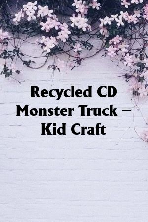 Recycled CD Monster Truck – Kid Craft #recycledcd