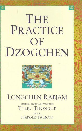 The Practice of Dzogchen by Longchen Rabjam. $25.16. 498 pages. Publisher: Snow Lion Publications (November 25, 2002). One of the most comprehensive works on the Nyingma to appear in English.                            Show more                               Show less