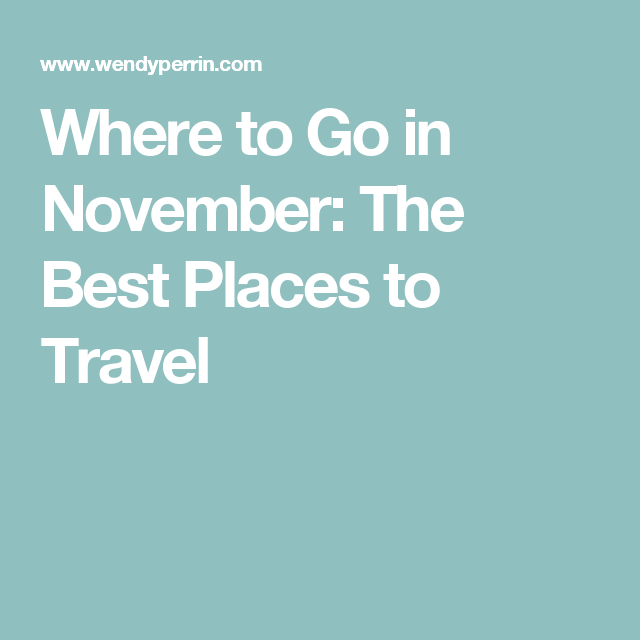 where to go in november the best places to travel travel rh pinterest com