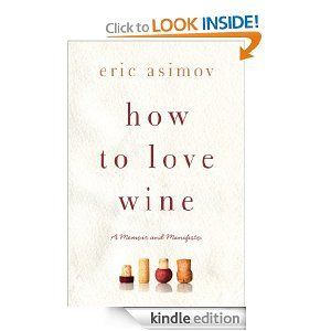 A Memoir and Manifesto How to Love Wine