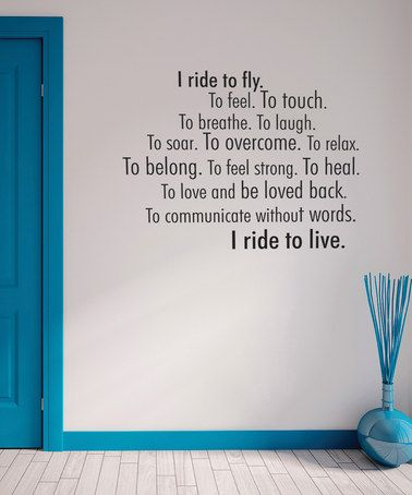 Oh what I wouldn't give to be able to walk outside my door and saddle up again.//'I Ride to Live' Wall Quote by Wallquotes.com by Belvedere Designs on #zulily today!