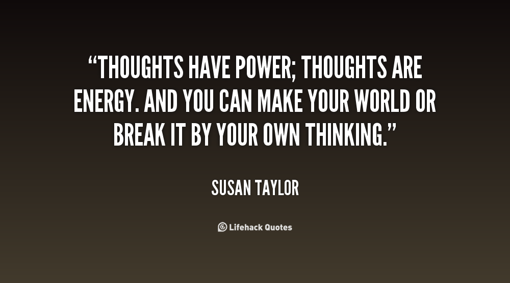 Thoughts Quotes Thoughts Have Poweryou Write Your Entire Life Story With Your