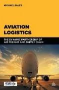 Aviation Logistics : The dynamic partnership of air freight and supply chain / Michael Sales