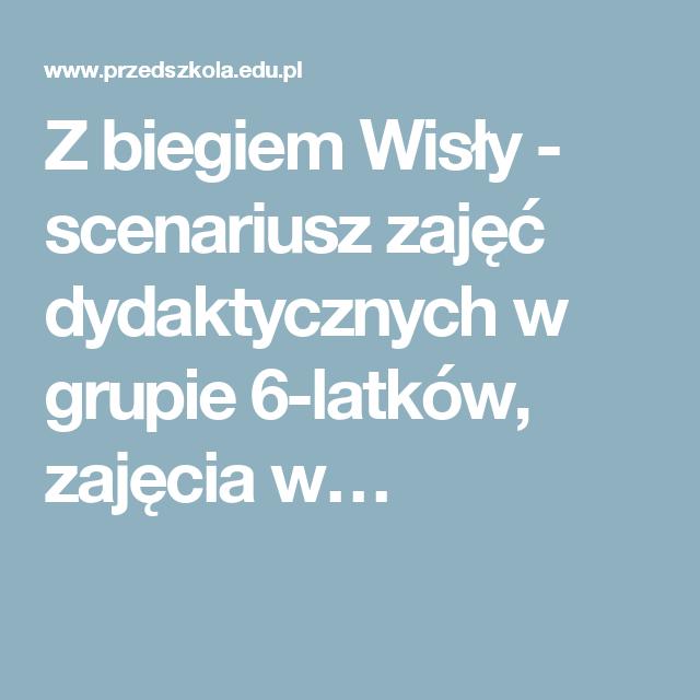 Z Biegiem Wisly Scenariusz Zajec Dydaktycznych W Grupie 6 Latkow Zajecia W School