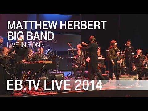 Matthew Herbert Big Band Live In Bonn 2014 Youtube Musica