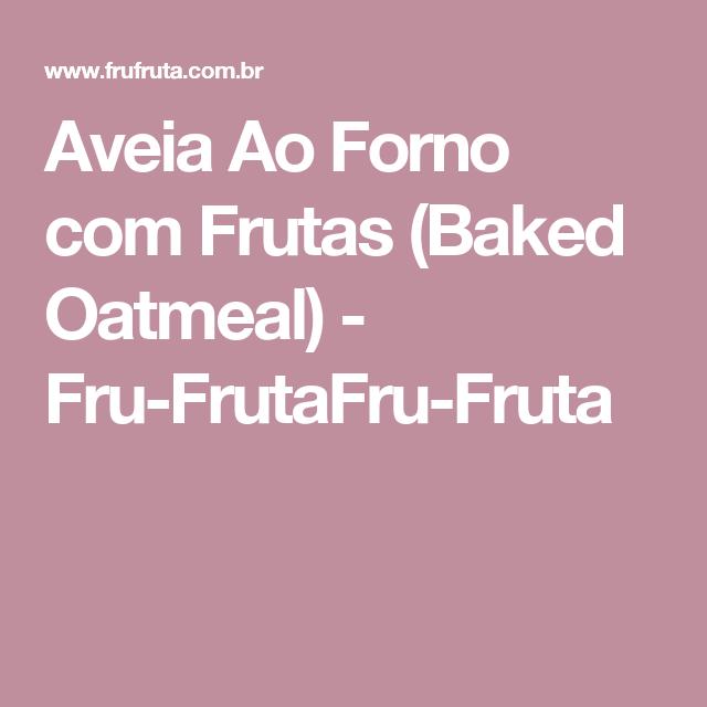Aveia Ao Forno com Frutas (Baked Oatmeal) - Fru-FrutaFru-Fruta