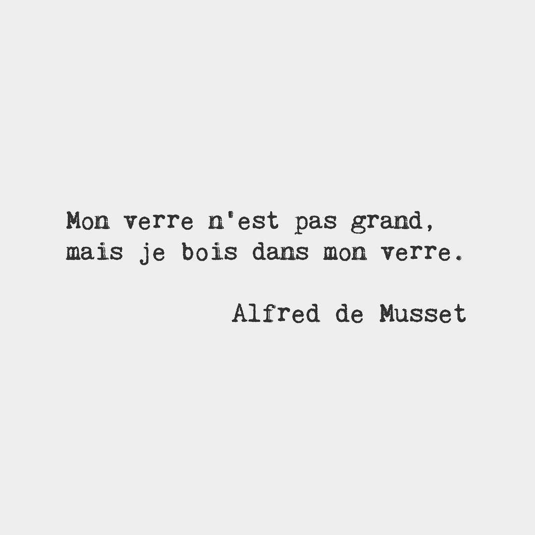 My Glass Is Not Large But I Drink From My Glass Alfred De Musset French Poet French Words French Quotes Daily Quotes