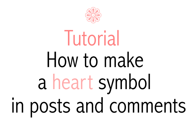 Tutorial How To Make A Heart Symbol In Posts And Comments