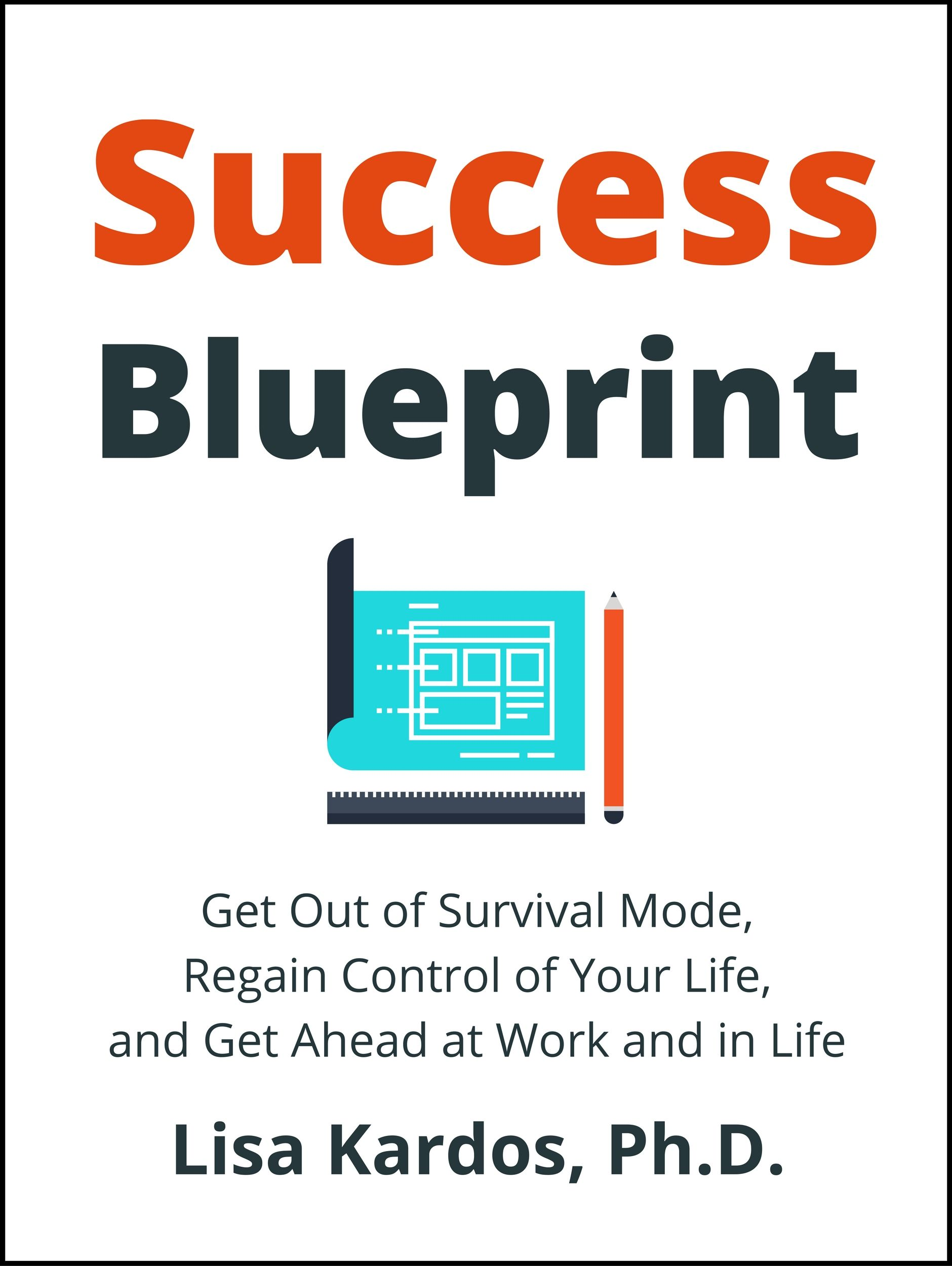 Success blueprint get out of survival mode regain control of your success blueprint get out of survival mode regain control of your life and get ahead at work and in life design your success series book by kardos malvernweather Gallery