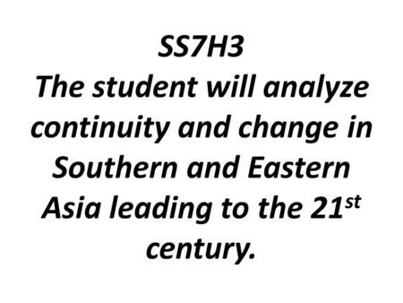 SS7H3 The student will analyze continuity and change in