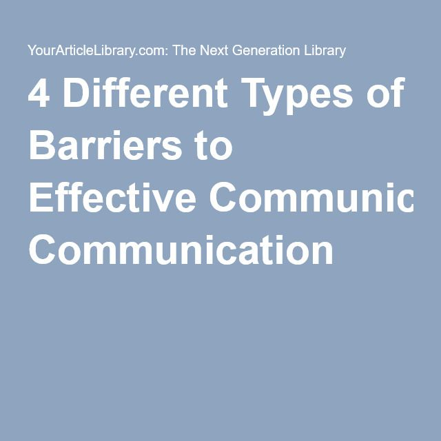 4 Different Types Of Barriers To Effective Communication Effective Communication Communication Barriers