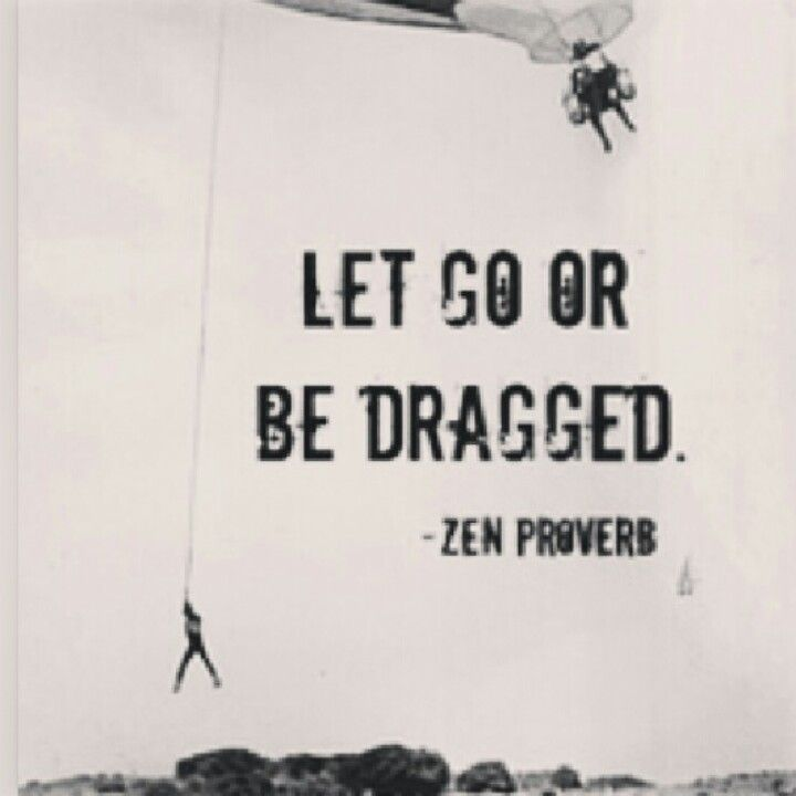 Let Go Or Be Dragged Quote Meaning Daily Motivational Quotes