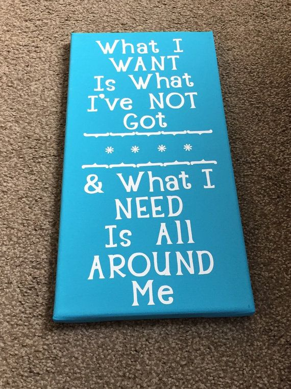 What I Want Is What I've Not Got & What I Need Is All Around Me. -by Dave Matthews Band. Canvas Art