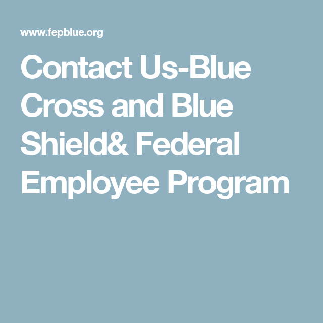 Contact Us-Blue Cross and Blue Shield& Federal Employee ...