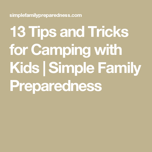13 Tips and Tricks for Camping with Kids | Simple Family Preparedness