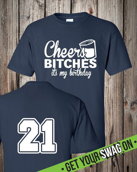 Cheers Bitches Its My Birthday T Shirt 21st Birthday Shirt Any