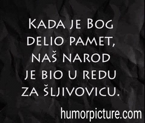 U Redu Za Sljivovicu Ureduzasljivovicu Humor Sala Smijesneslike Smijesne Slike I Vicevi Na Humorpicture Com Http Jokes Quotes Funny Thoughts Funny Quotes