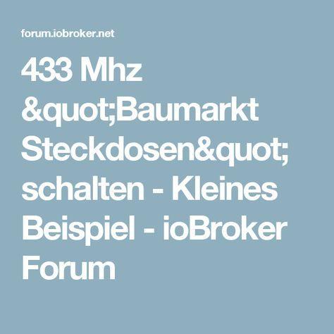 433 Mhz Baumarkt Steckdosen Schalten Kleines Beispiel Iobroker Forum Steckdosen Schalter Baumarkt