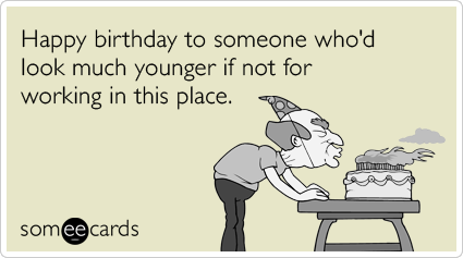 Happy birthday to someone whod look much younger if not for – Happy Birthday Cards Funny