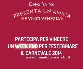 Concorso Detto fra noi, vinci Venezia e subito un buono sconto | DimmiCosaCerchi.it