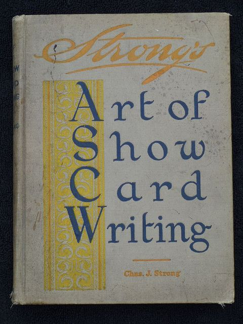 Sign & Lettering Books -Strong's Art of Show Card Writing by Rodney @ Red Rocket Signs, via Flickr