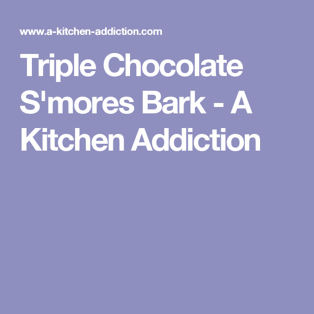 Triple Chocolate S'mores Bark - A Kitchen Addiction