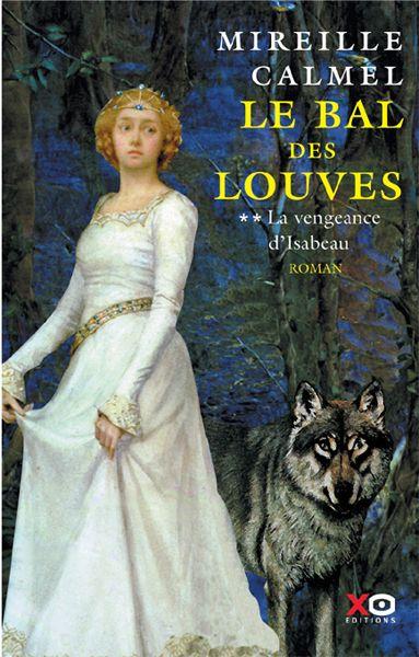 Le Bal des louves, La vengeance d'Isabeau (tome 2) de Mireille Calmel