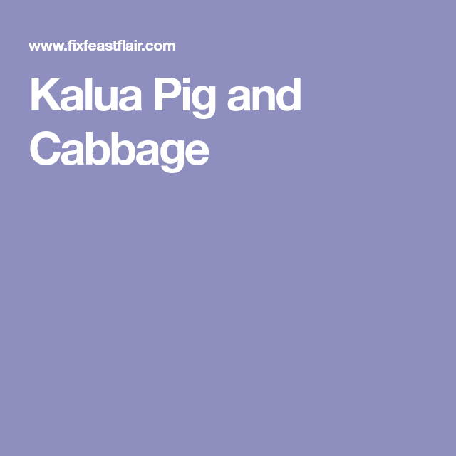 Kalua Pig and Cabbage