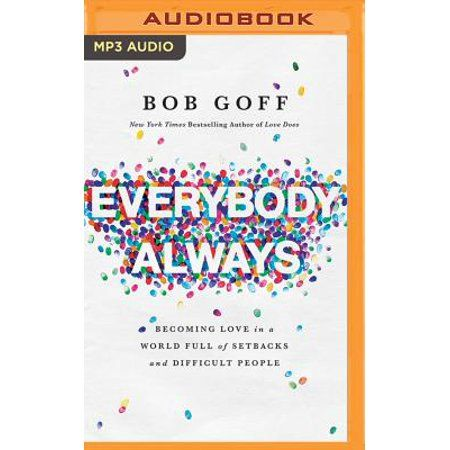 Everybody, Always : Becoming Love in a World Full of Setbacks and Difficult People