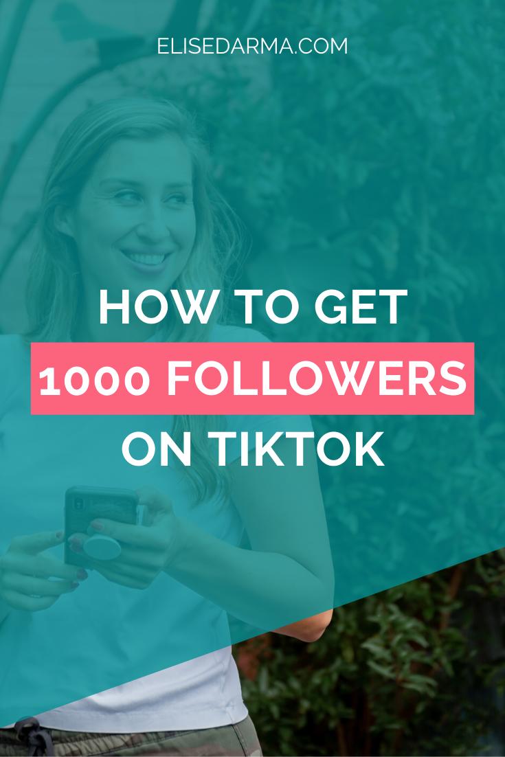 How To Get 1000 Followers On Tiktok Elise Darma How To Get Followers Small Business Social Media Social Media Tool