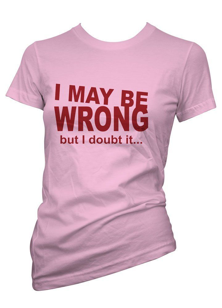 cd736833aac Ladies Funny T-Shirts I MAY BE WRONG Humour Tee Shirts in All Sizes for  Womens Girls