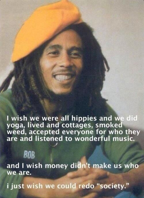 wise words from the legend himself Bob Marley