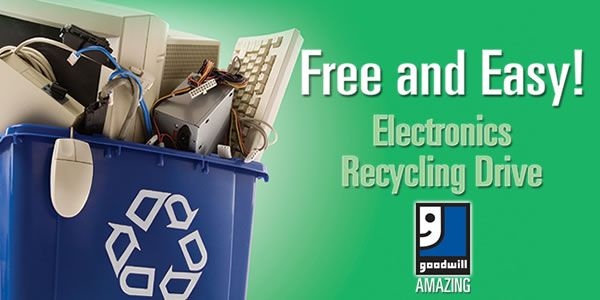 Goodwill To Host Electronics Recycling Drives In March And April 2014 Electronic Recycling Event Promotion Recycling
