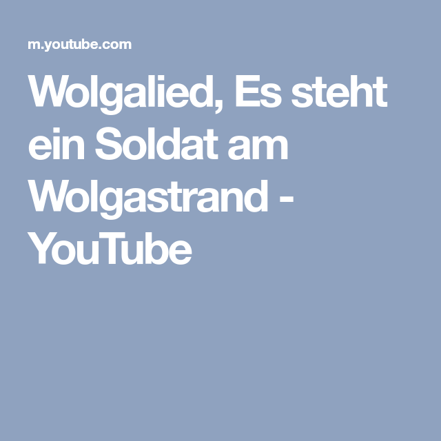 Wolgalied Es Steht Ein Soldat Am Wolgastrand Youtube Lied Wolga Youtube