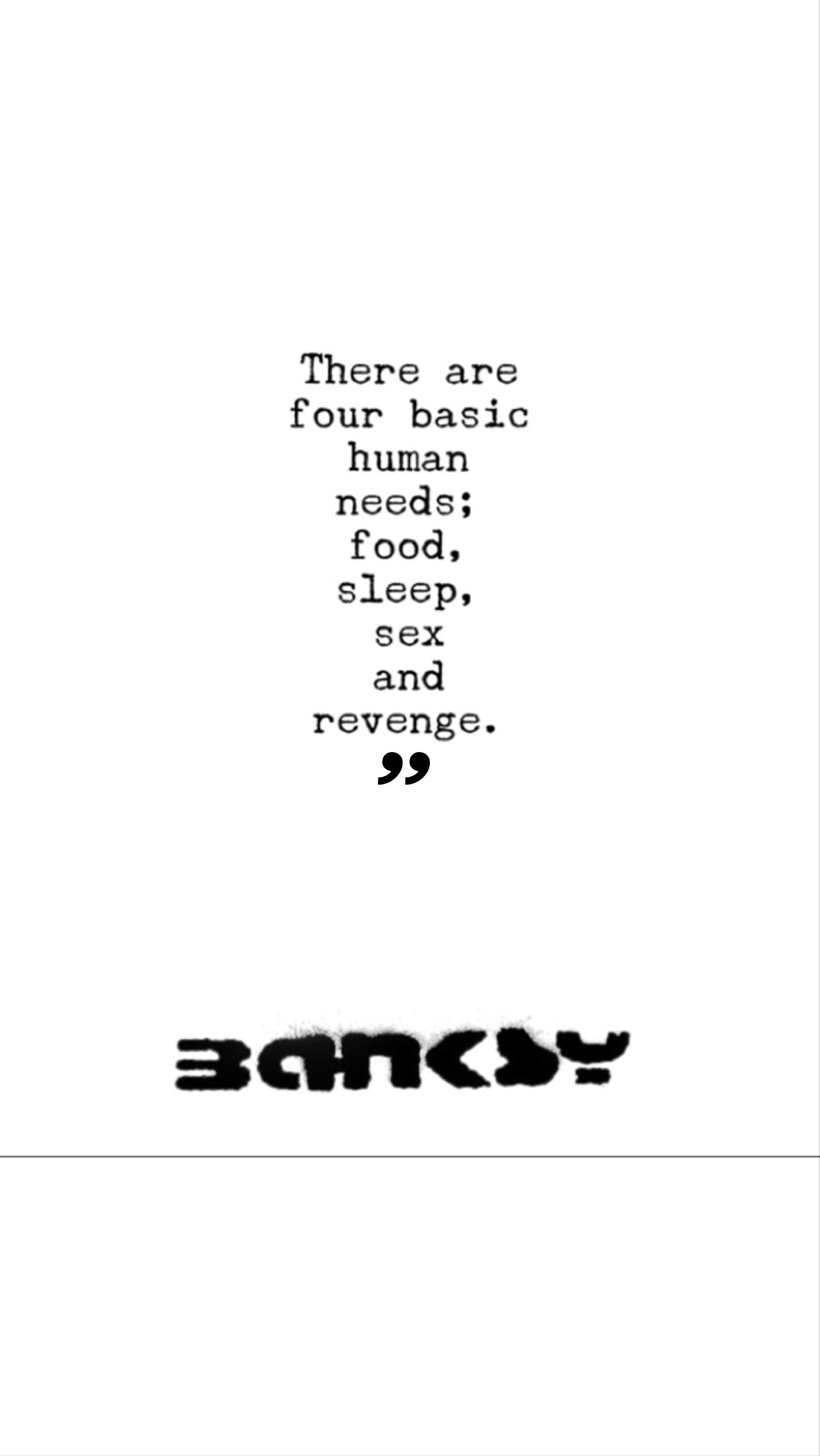 """There are four basic human needs: food, sleep, sex and revenge."" banksy #quotes"
