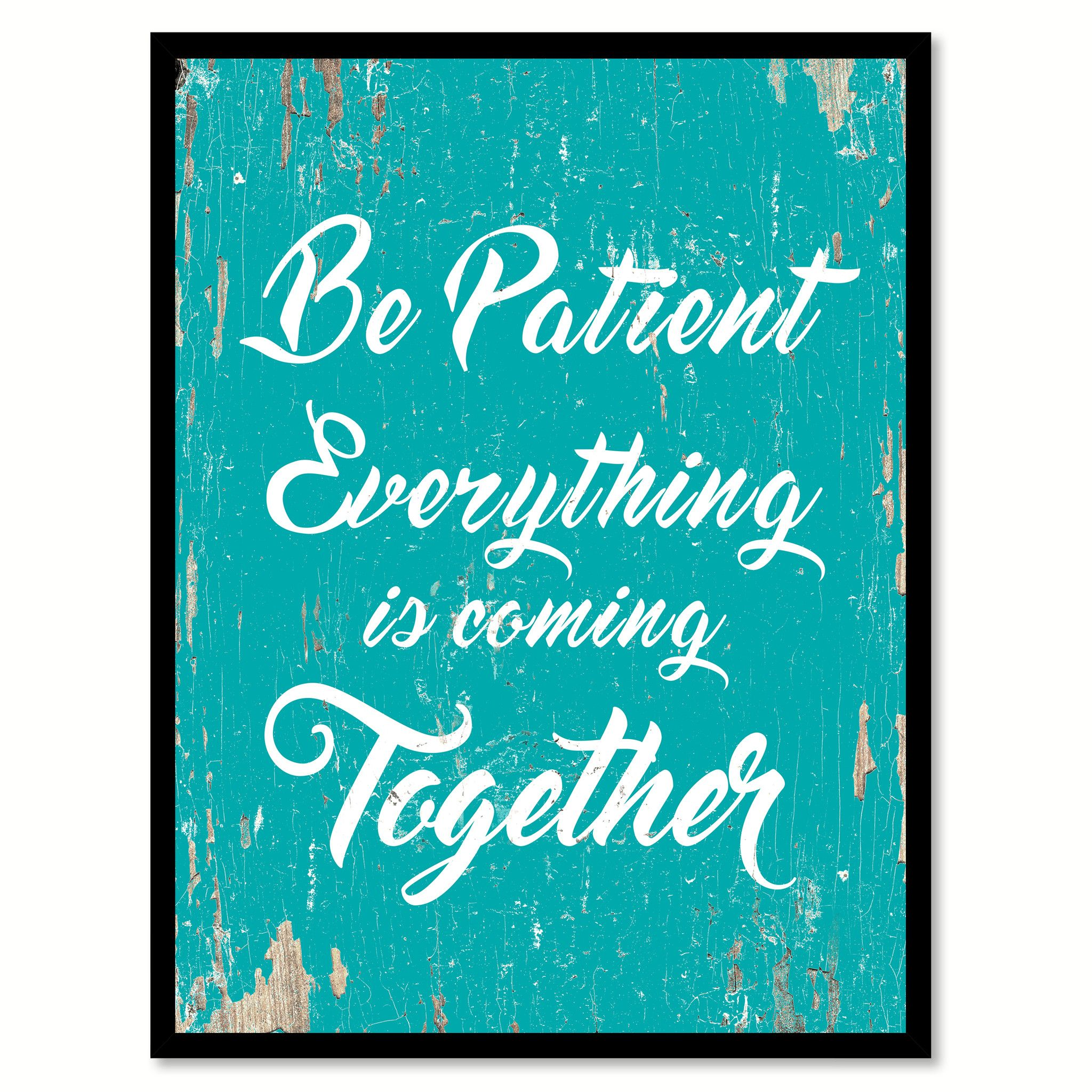 Be Patient Everything Is Coming Together Quote Saying Home