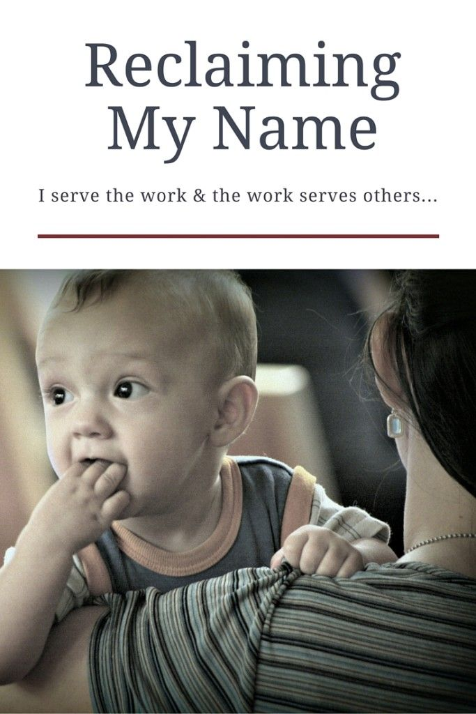 "Reclaiming My Name: ""I serve the work, and the work serves others..."""