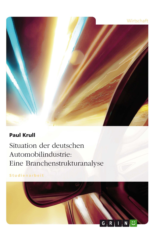 Situation der deutschen Automobilindustrie: Eine Branchenstrukturanalyse GRIN: http://grin.to/KnaQq Amazon: http://grin.to/FMdty