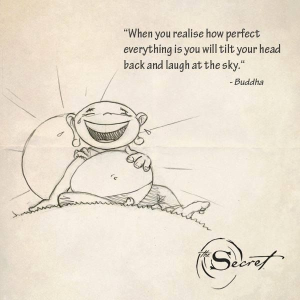When you realise how perfect everything is you will tilt your head back and laugh at the sky. - Buddha