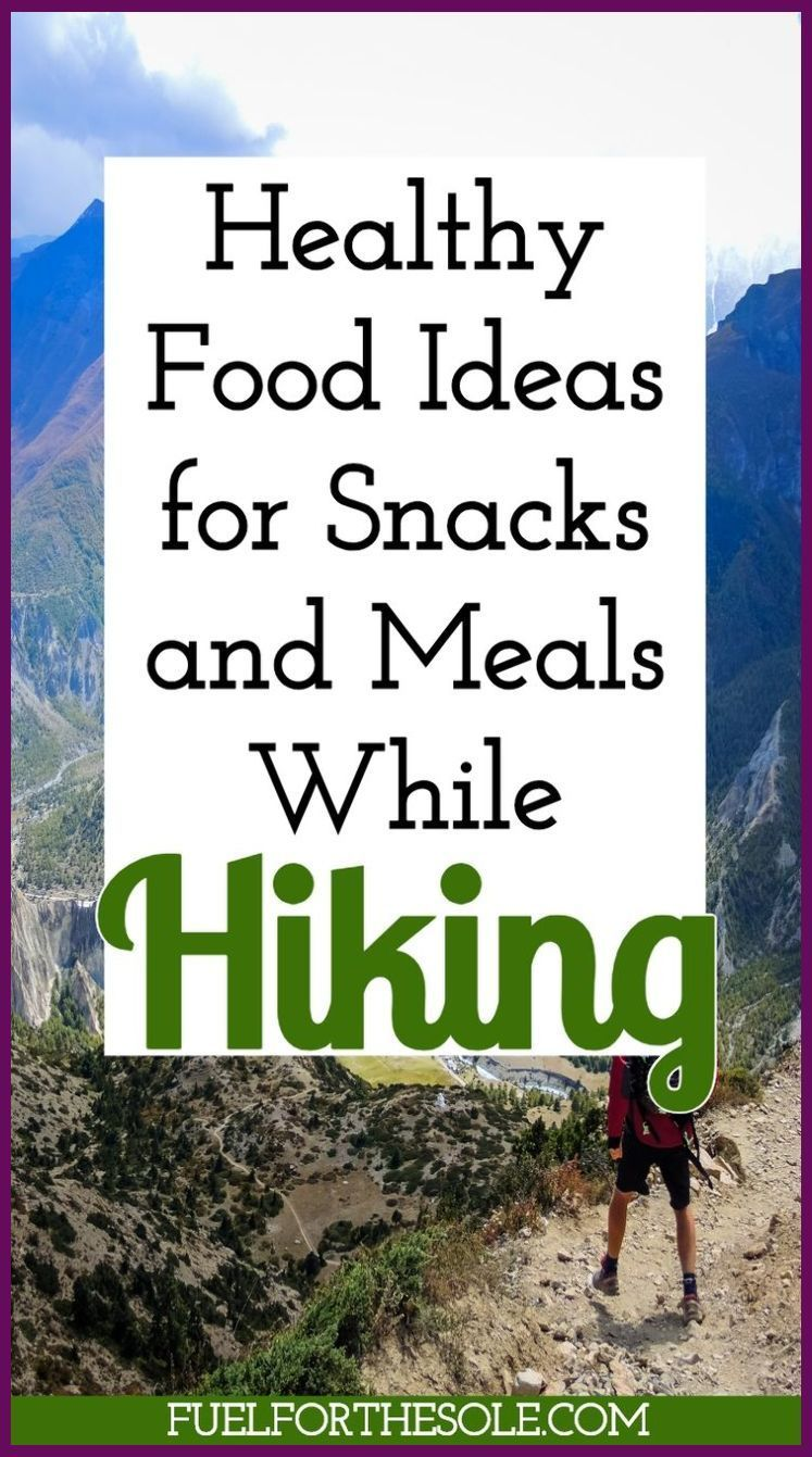 Healthy Food Ideas 038 Tips for Snacks Lunches 038 Meals While Hiking 038 Bac…