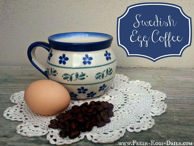 Swedish Egg Coffee Egg Coffee Fresh Eggs Daily Egg Recipes For Lunch
