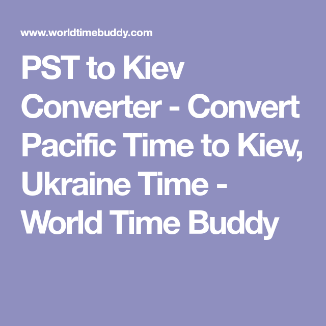 Pst to kiev converter convert pacific time to kiev ukraine time pst to kiev converter convert pacific time to kiev ukraine time world time buddy gumiabroncs Images