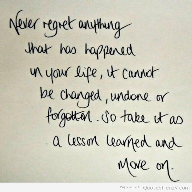 never regret anything lesson learned life love Quotes | handling ...