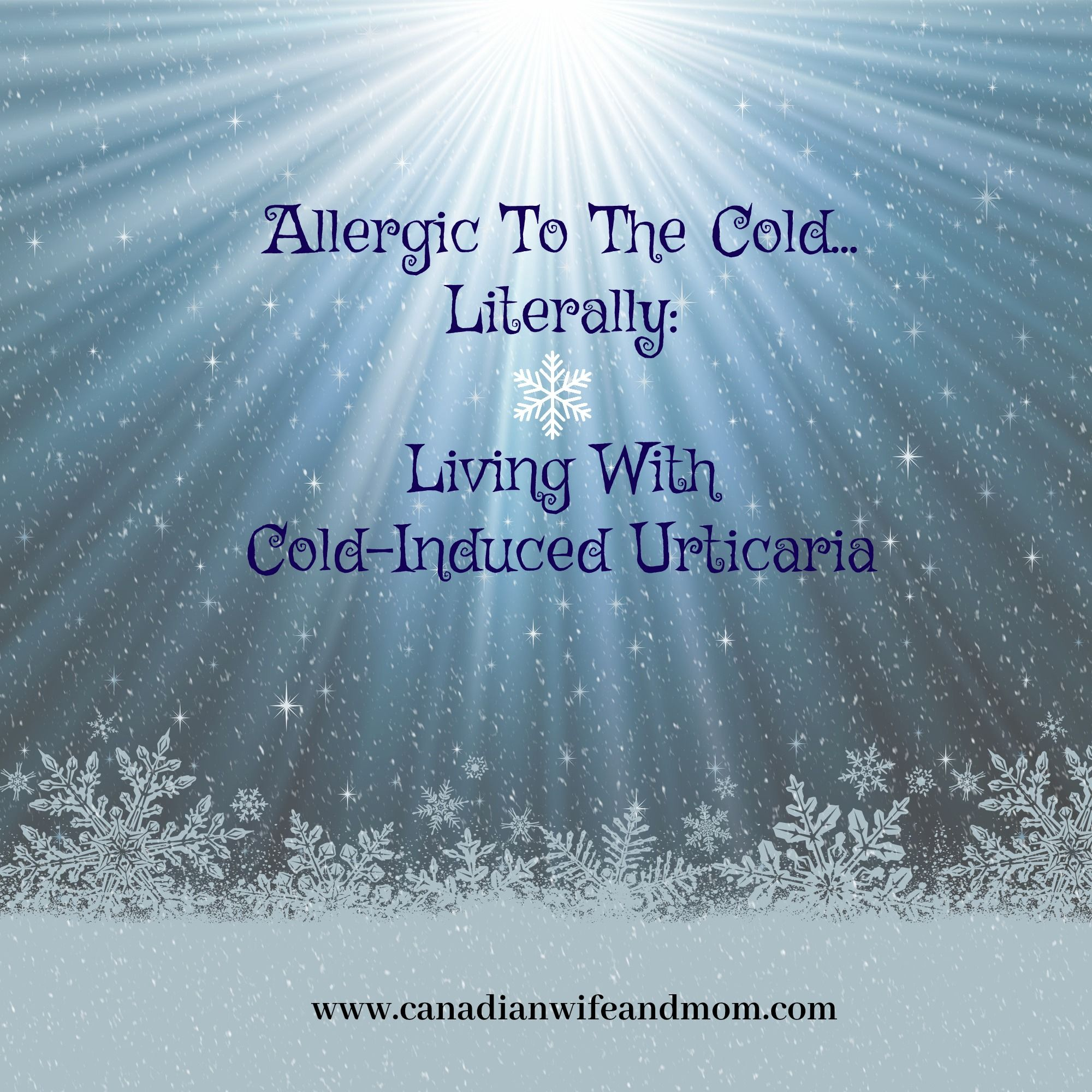 Allergic To The Cold    Literally: Living With Cold-Induced