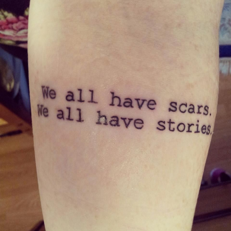 """We All Have Scars."" Cool Metaphorical/real Life Tattoo To"