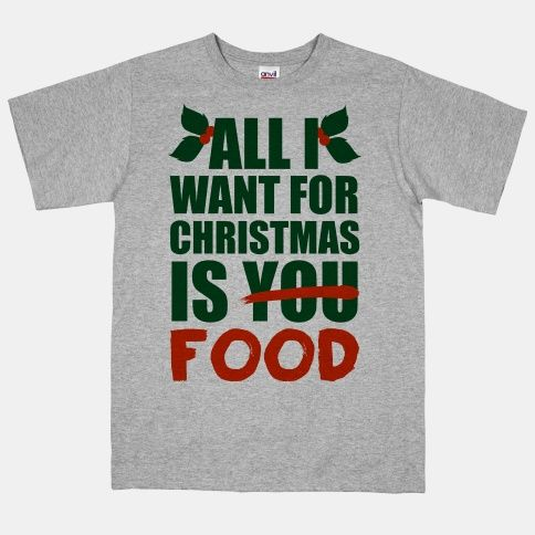 All I Want For Christmas Is Food T Shirts Lookhuman Funny T Shirt Sayings Mens Tshirts T Shirts With Sayings